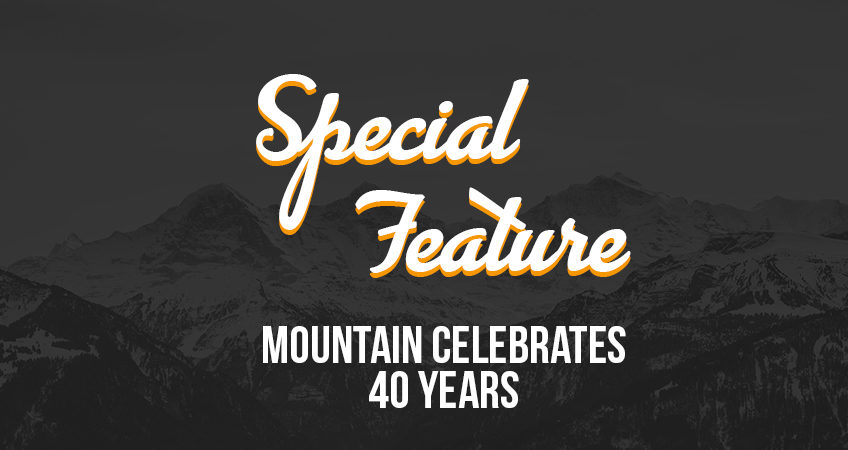 Special Feature MOUNTAIN Celebrates 40 Years